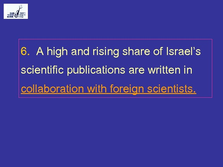 6. A high and rising share of Israel's scientific publications are written in collaboration