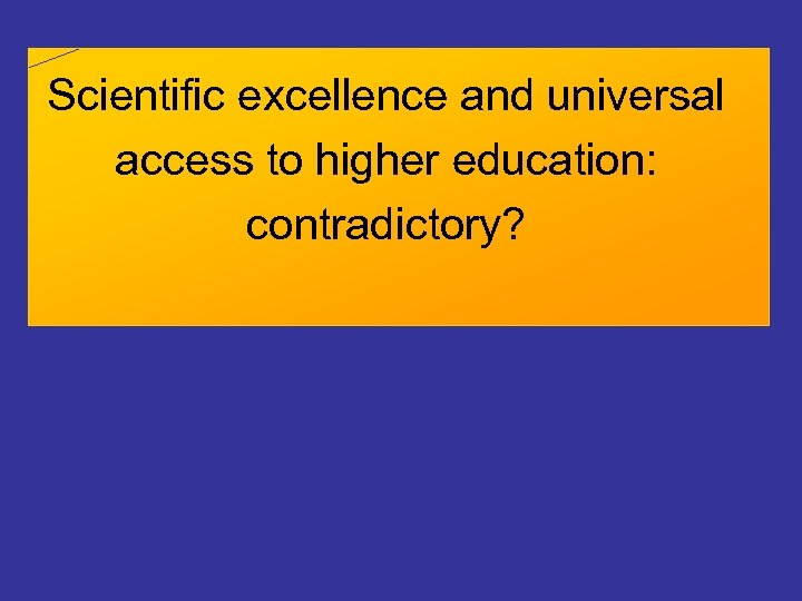 Scientific excellence and universal access to higher education: contradictory?