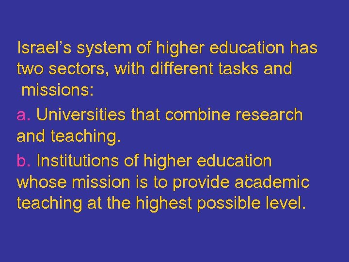 Israel's system of higher education has two sectors, with different tasks and missions: a.
