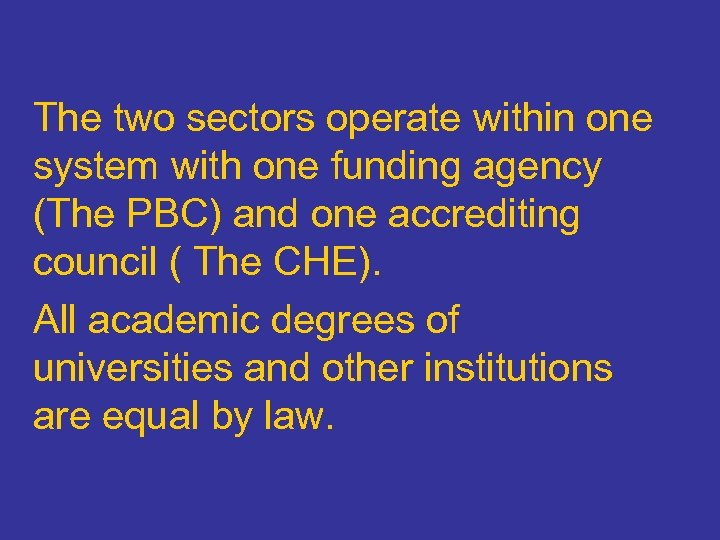 The two sectors operate within one system with one funding agency (The PBC) and
