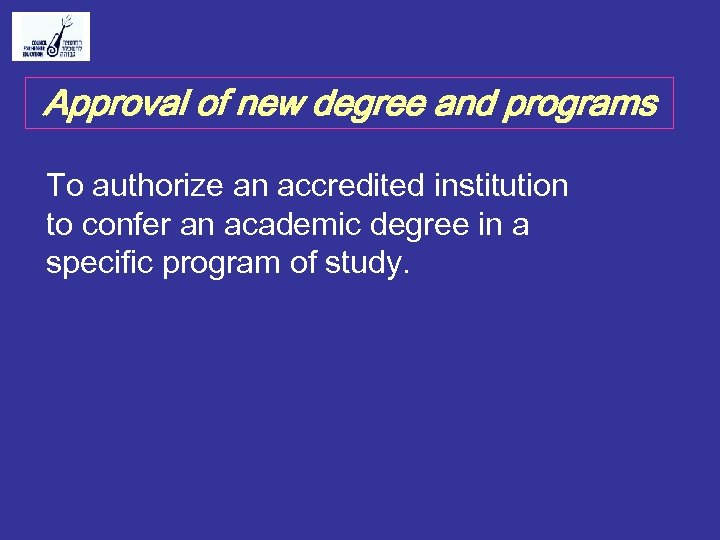 Approval of new degree and programs To authorize an accredited institution to confer an