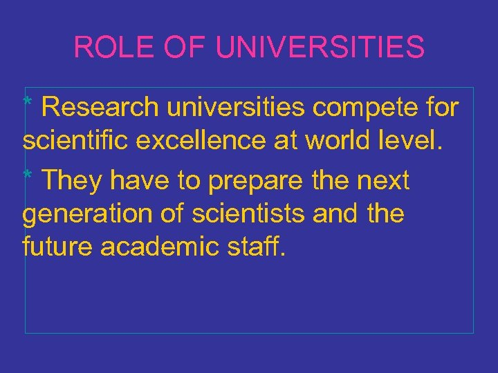 ROLE OF UNIVERSITIES * Research universities compete for scientific excellence at world level. *