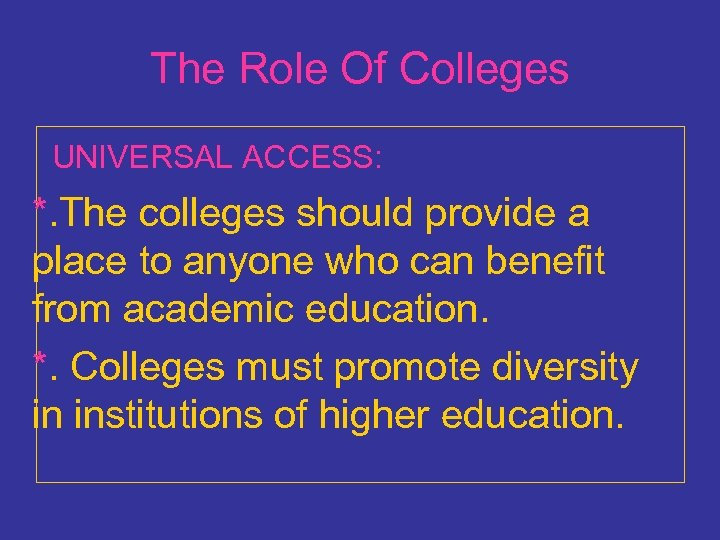 The Role Of Colleges UNIVERSAL ACCESS: *. The colleges should provide a place to