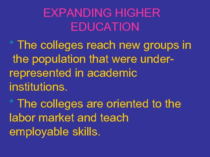 EXPANDING HIGHER EDUCATION * The colleges reach new groups in the population that were