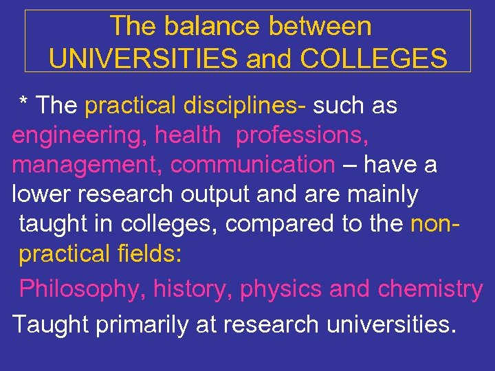 The balance between UNIVERSITIES and COLLEGES * The practical disciplines- such as engineering, health