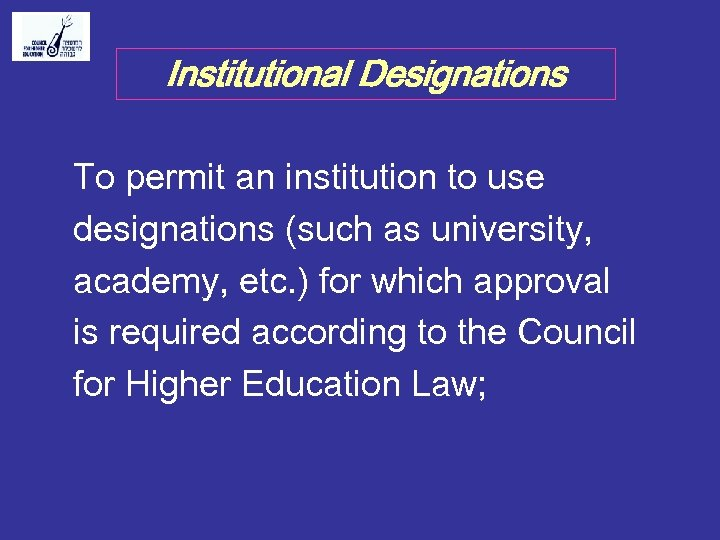Institutional Designations To permit an institution to use designations (such as university, academy, etc.