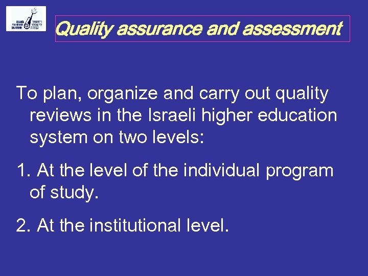 Quality assurance and assessment To plan, organize and carry out quality reviews in the