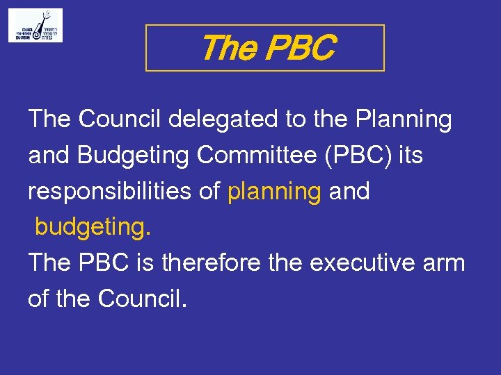 The PBC The Council delegated to the Planning and Budgeting Committee (PBC) its responsibilities