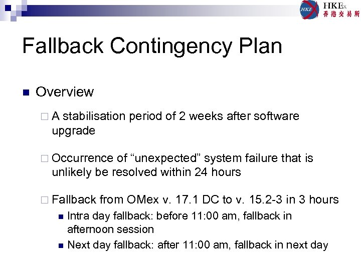 Fallback Contingency Plan n Overview ¨A stabilisation period of 2 weeks after software upgrade