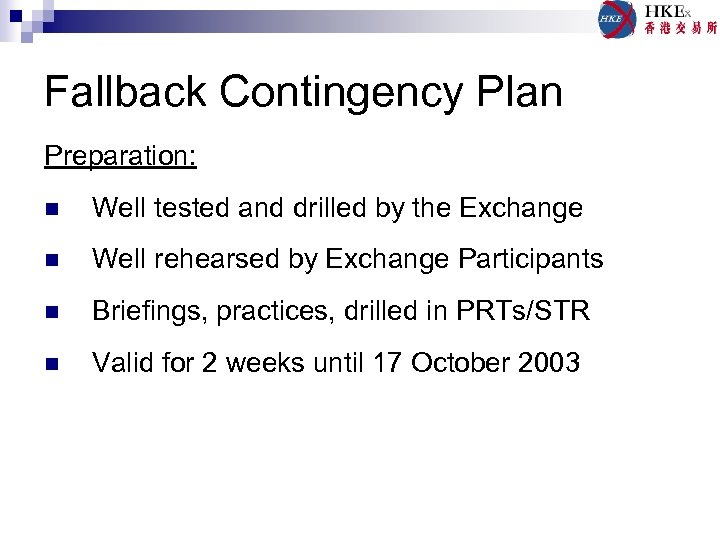 Fallback Contingency Plan Preparation: n Well tested and drilled by the Exchange n Well