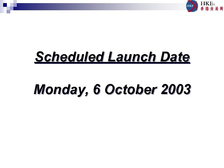 Scheduled Launch Date Monday, 6 October 2003