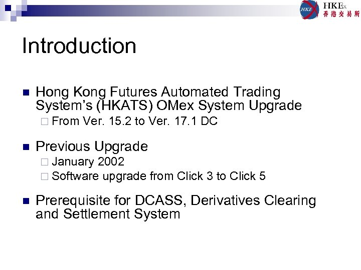 Introduction n Hong Kong Futures Automated Trading System's (HKATS) OMex System Upgrade ¨ From