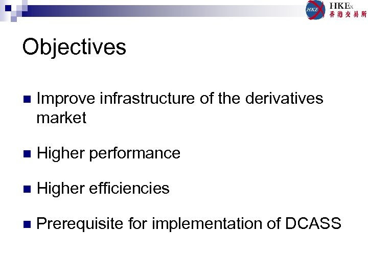 Objectives n Improve infrastructure of the derivatives market n Higher performance n Higher efficiencies