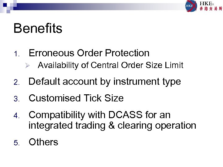 Benefits 1. Erroneous Order Protection Ø Availability of Central Order Size Limit 2. Default