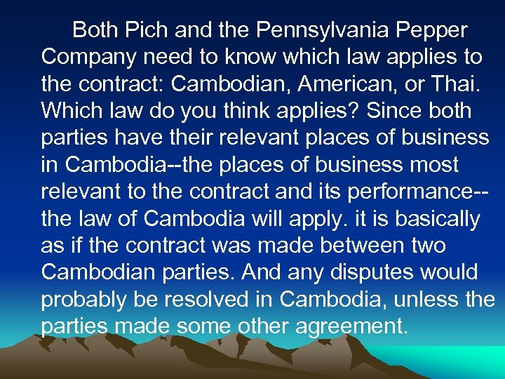 Both Pich and the Pennsylvania Pepper Company need to know which law applies to
