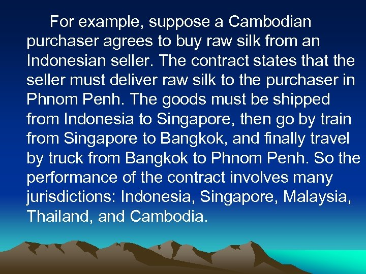 For example, suppose a Cambodian purchaser agrees to buy raw silk from an Indonesian