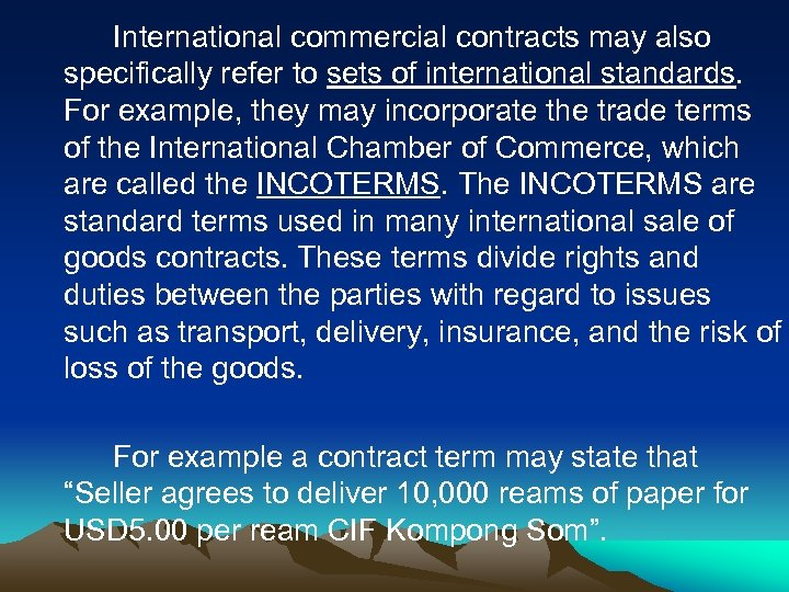 International commercial contracts may also specifically refer to sets of international standards. For example,