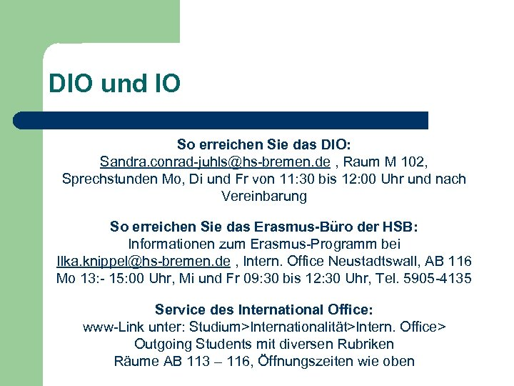 DIO und IO So erreichen Sie das DIO: Sandra. conrad-juhls@hs-bremen. de , Raum M