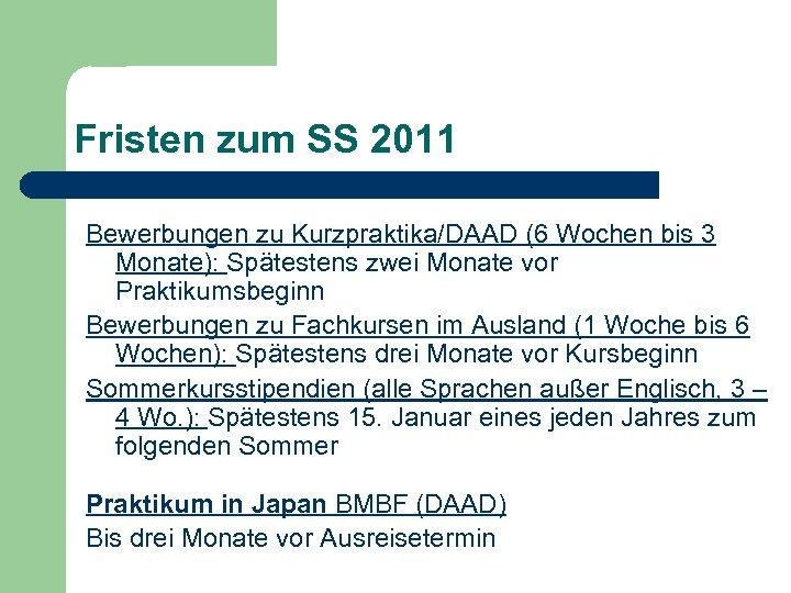 Fristen zum SS 2011 Bewerbungen zu Kurzpraktika/DAAD (6 Wochen bis 3 Monate): Spätestens zwei