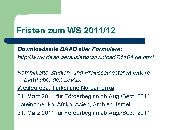 Fristen zum WS 2011/12 Downloadseite DAAD aller Formulare: http: //www. daad. de/ausland/download/05104. de. html