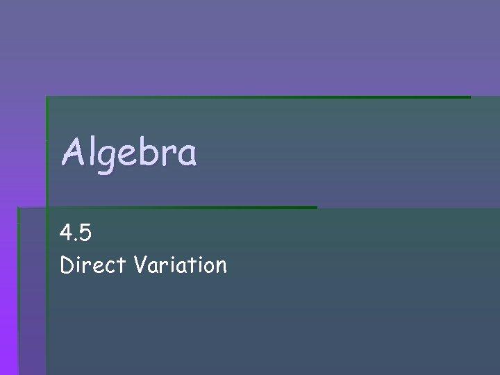 Algebra 4. 5 Direct Variation