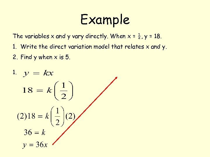 Example The variables x and y vary directly. When x = ½, y =