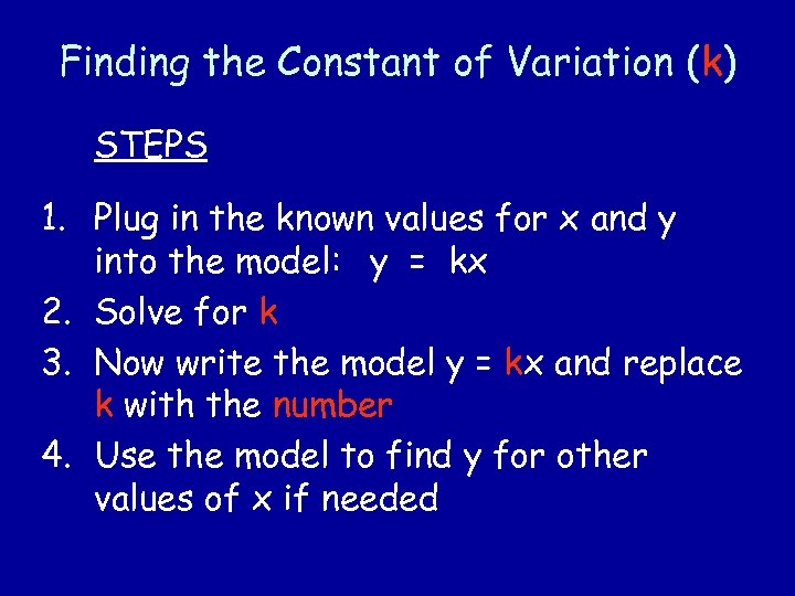 Finding the Constant of Variation (k) STEPS 1. Plug in the known values for