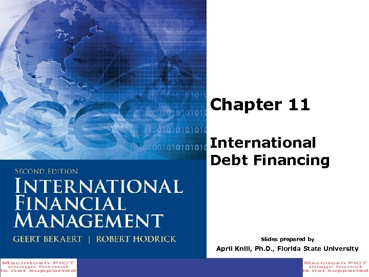 Chapter 11 International Debt Financing Slides prepared by April Knill, Ph. D. , Florida