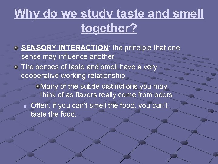 Why do we study taste and smell together? SENSORY INTERACTION: the principle that one