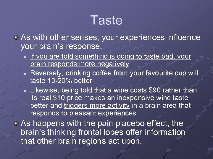 Taste As with other senses, your experiences influence your brain's response. n n n