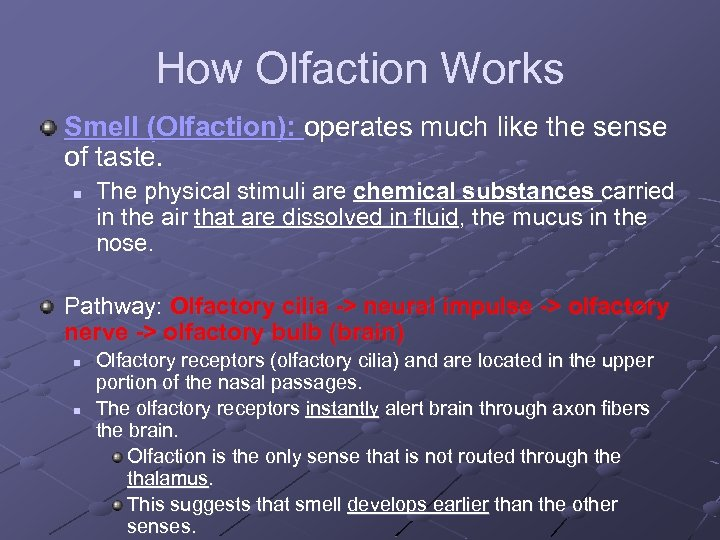 How Olfaction Works Smell (Olfaction): operates much like the sense of taste. n The