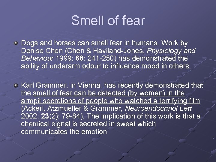 Smell of fear Dogs and horses can smell fear in humans. Work by Denise
