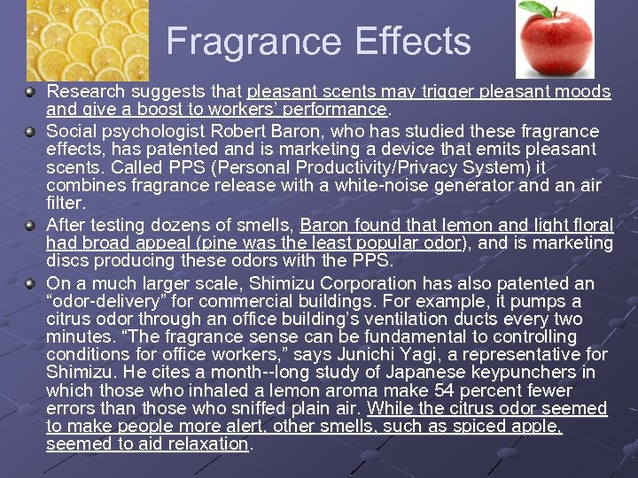 Fragrance Effects Research suggests that pleasant scents may trigger pleasant moods and give a