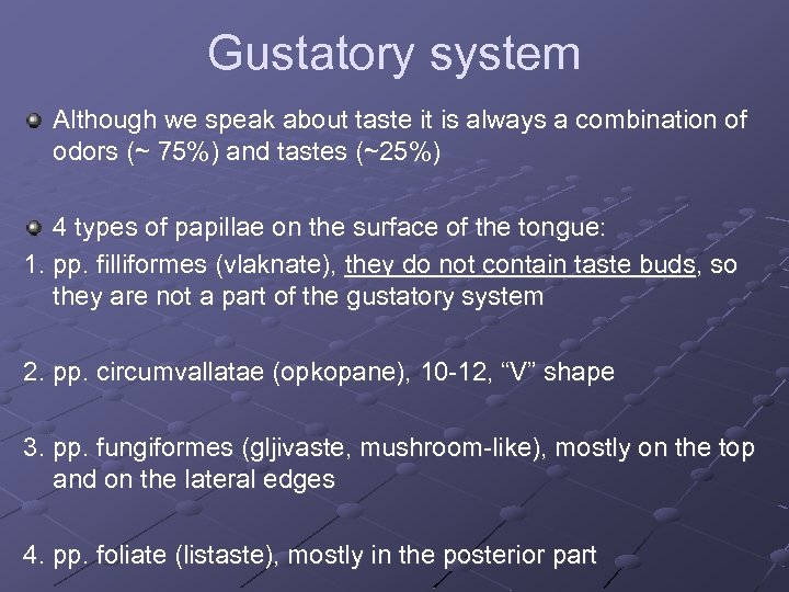 Gustatory system Although we speak about taste it is always a combination of odors