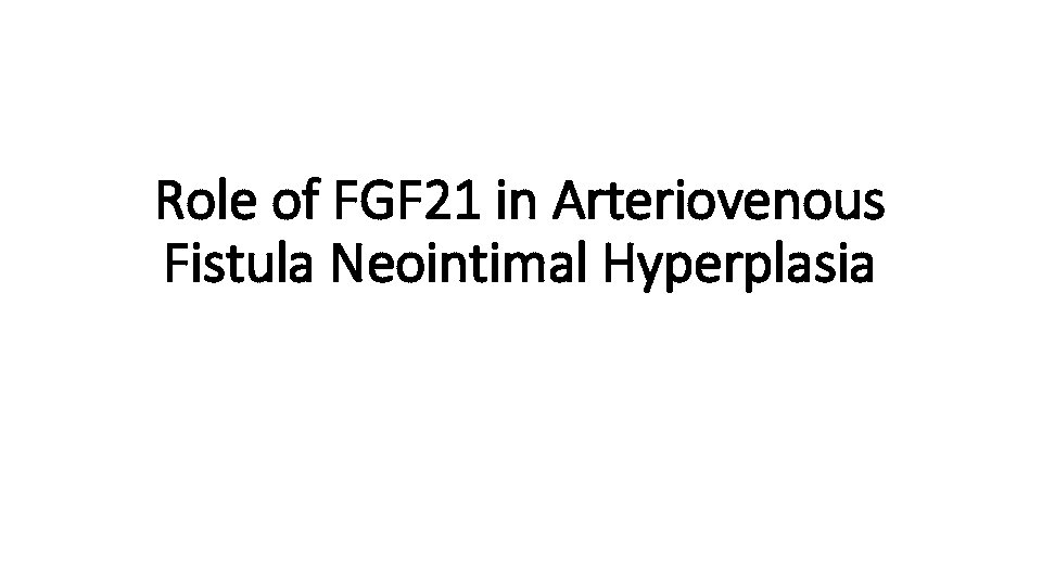 Role of FGF 21 in Arteriovenous Fistula Neointimal Hyperplasia