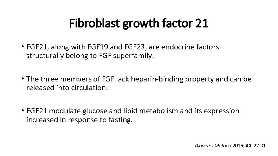 Fibroblast growth factor 21 • FGF 21, along with FGF 19 and FGF 23,