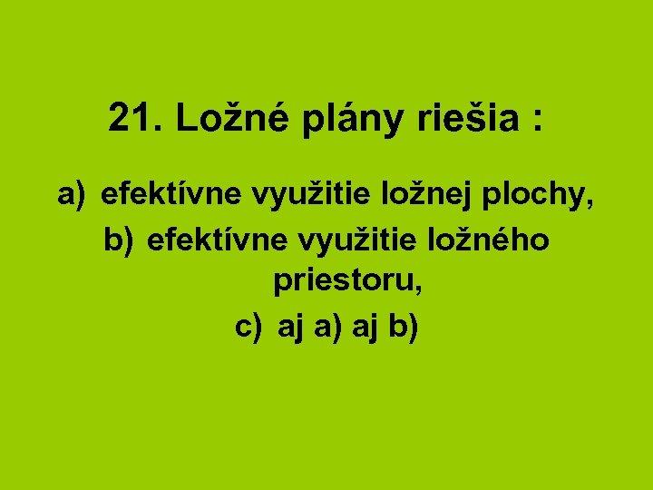 21. Ložné plány riešia : a) efektívne využitie ložnej plochy, b) efektívne využitie ložného