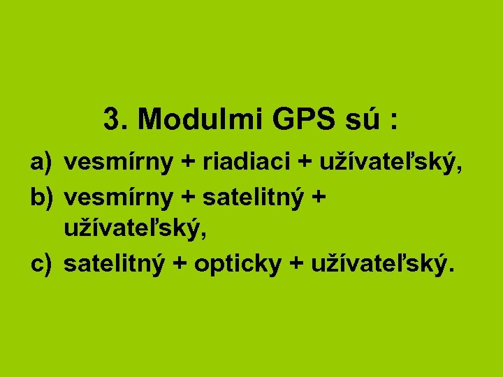 3. Modulmi GPS sú : a) vesmírny + riadiaci + užívateľský, b) vesmírny +