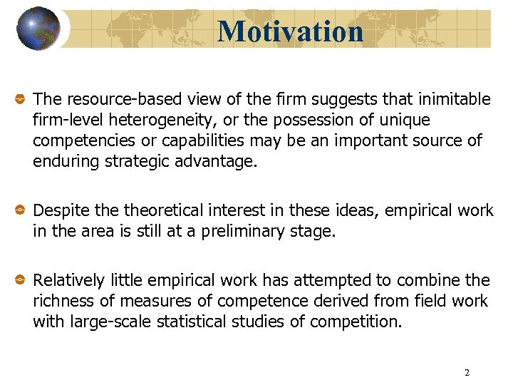 Motivation The resource-based view of the firm suggests that inimitable firm-level heterogeneity, or the