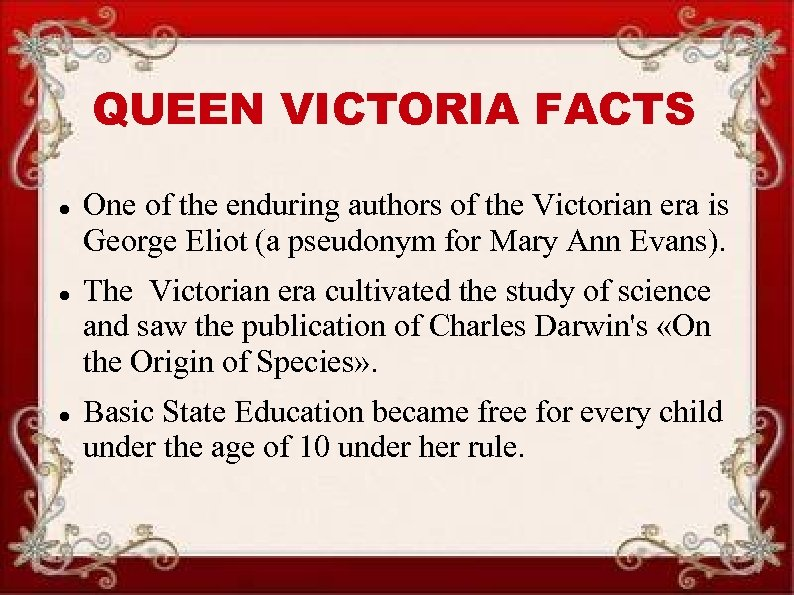 QUEEN VICTORIA FACTS One of the enduring authors of the Victorian era is George