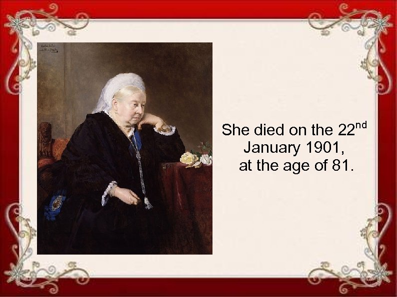 She died on the 22 nd January 1901, at the age of 81.