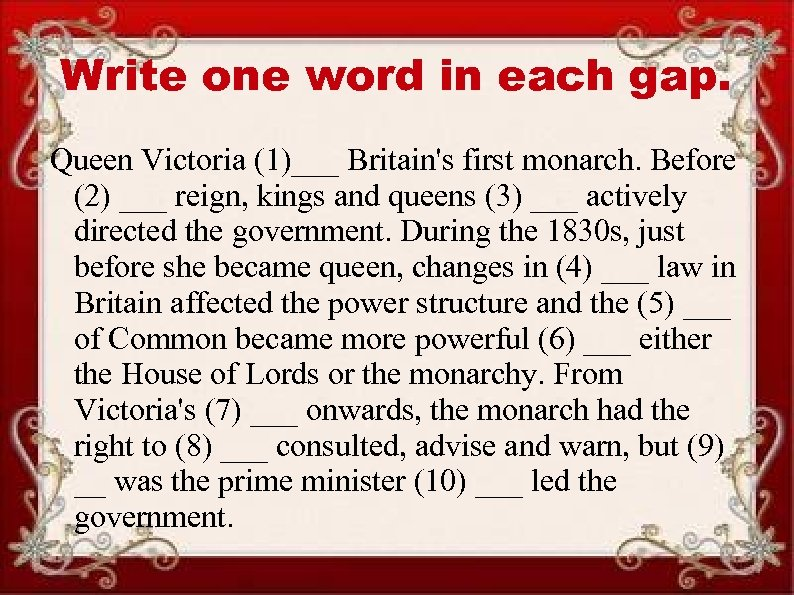 Write one word in each gap. Queen Victoria (1)___ Britain's first monarch. Before (2)