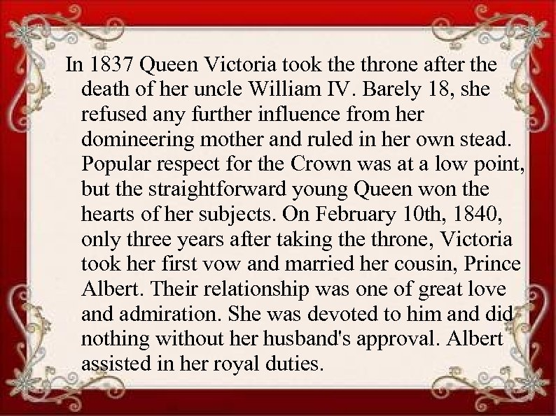 In 1837 Queen Victoria took the throne after the death of her uncle William