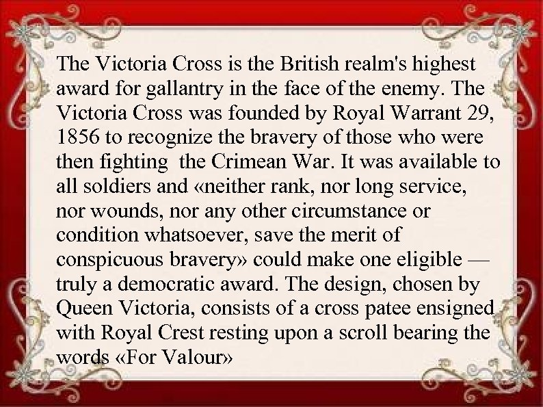 The Victoria Cross is the British realm's highest award for gallantry in the face