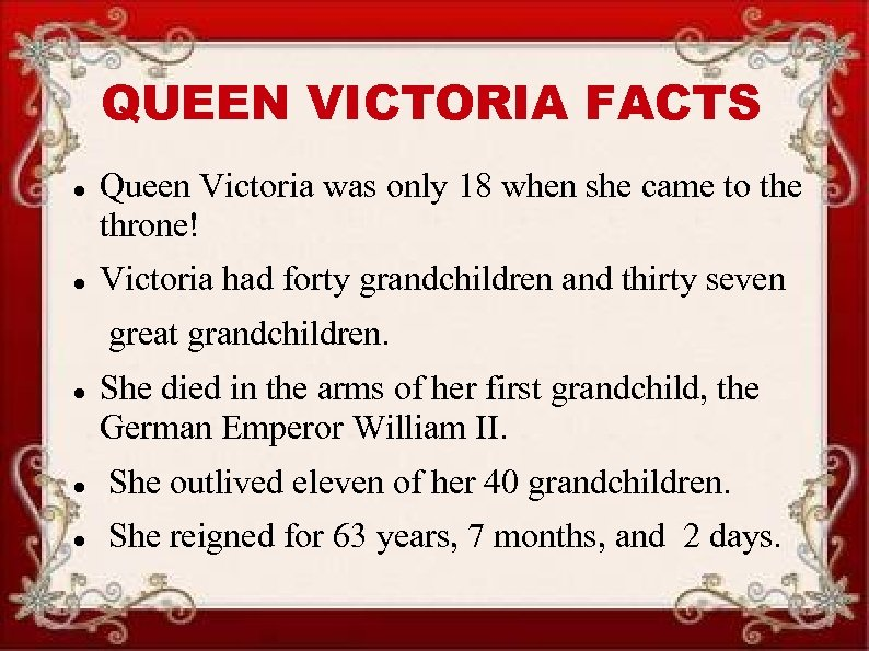 QUEEN VICTORIA FACTS Queen Victoria was only 18 when she came to the throne!