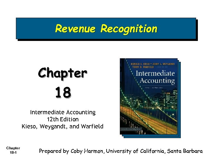 Revenue Recognition Chapter 18 Intermediate Accounting 12 th Edition Kieso, Weygandt, and Warfield Chapter