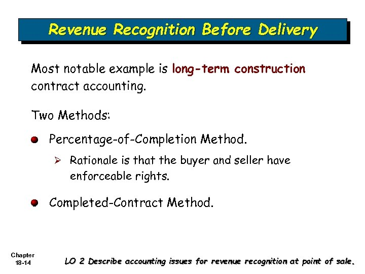 Revenue Recognition Before Delivery Most notable example is long-term construction contract accounting. Two Methods: