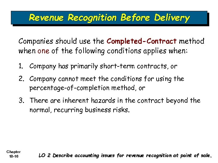 Revenue Recognition Before Delivery Companies should use the Completed-Contract method when one of the