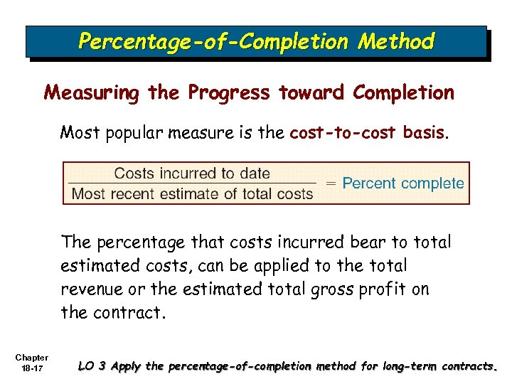 Percentage-of-Completion Method Measuring the Progress toward Completion Most popular measure is the cost-to-cost basis.