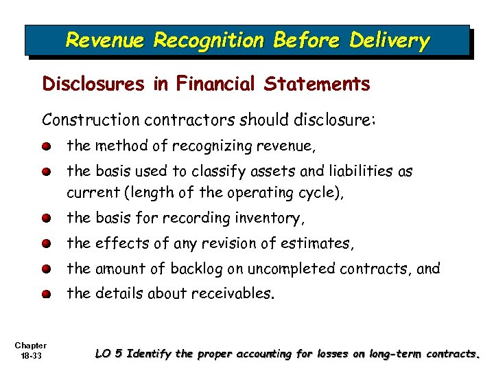 Revenue Recognition Before Delivery Disclosures in Financial Statements Construction contractors should disclosure: the method